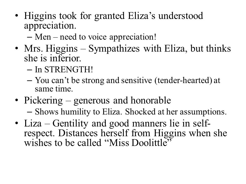 Higgins took for granted Elizas understood appreciation.
