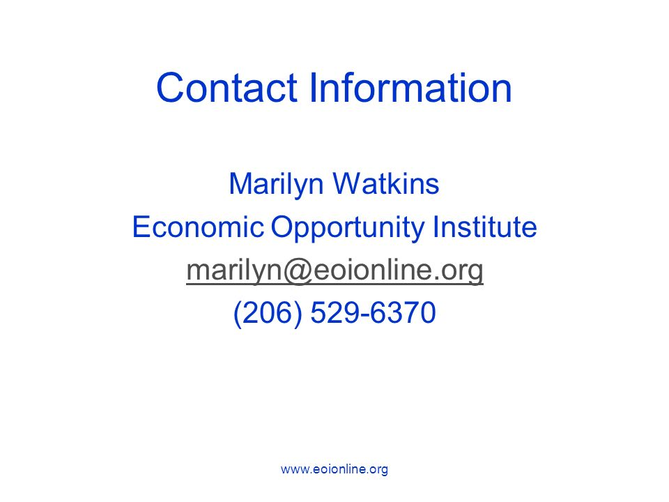 www.eoionline.org Contact Information Marilyn Watkins Economic Opportunity Institute marilyn@eoionline.org (206) 529-6370