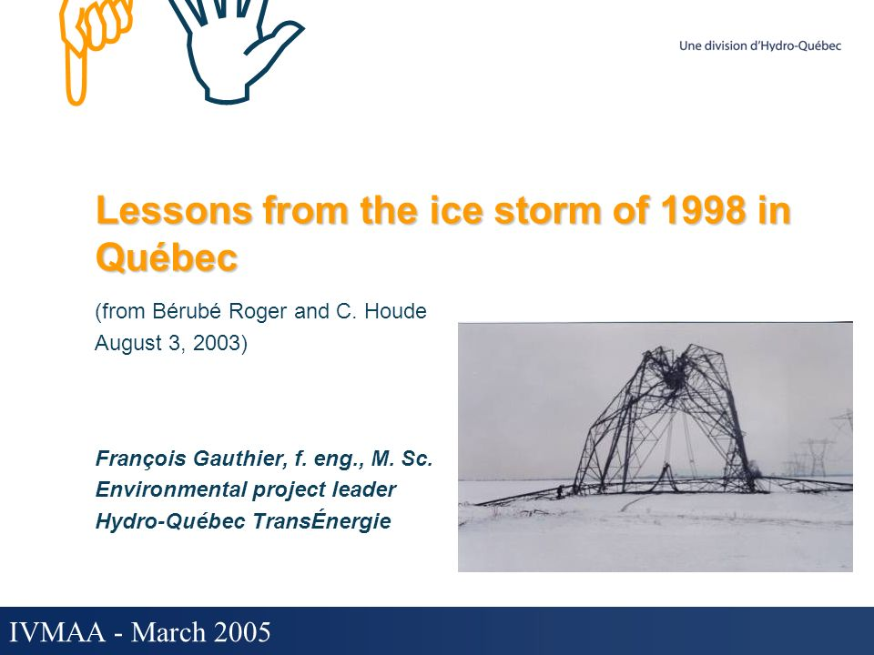 HIHI IVMAA - March 2005 Lessons from the ice storm of 1998 in Québec (from Bérubé Roger and C.