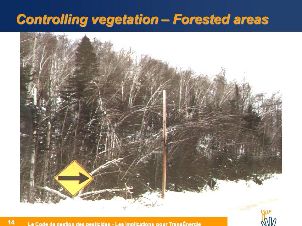 HIHI Le Code de gestion des pesticides - Les implications pour TransÉnergie 14 Controlling vegetation – Forested areas
