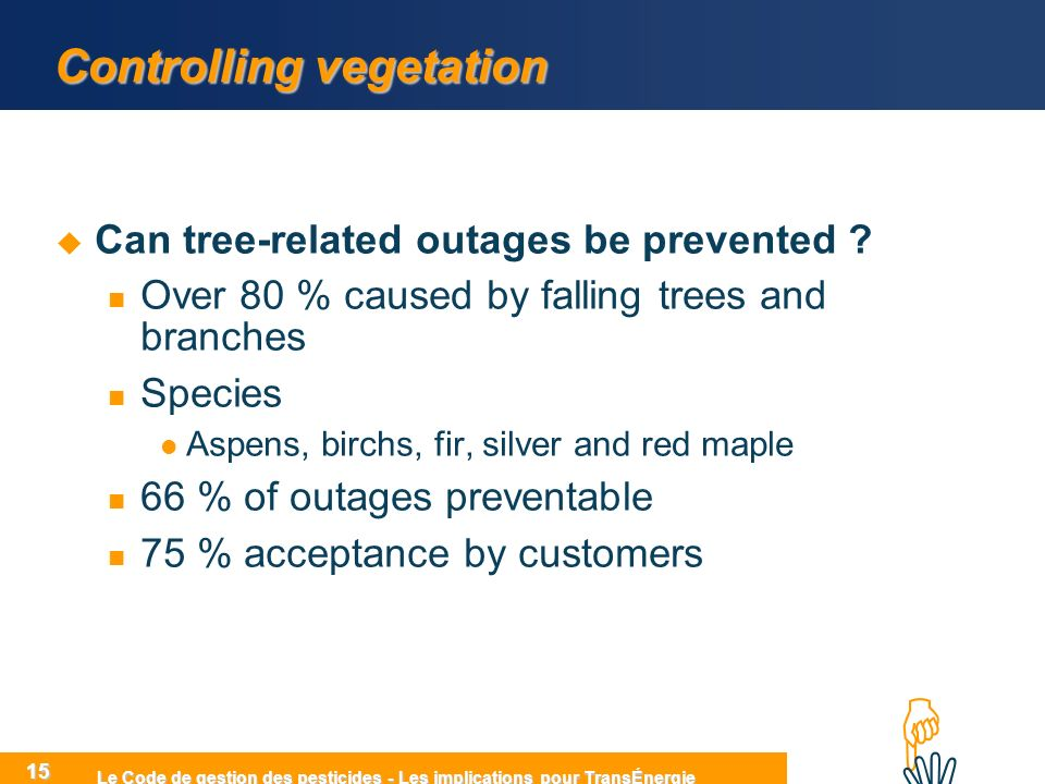 HIHI Le Code de gestion des pesticides - Les implications pour TransÉnergie 15 Controlling vegetation Can tree-related outages be prevented ? Over 80