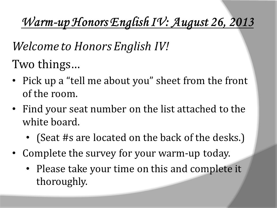 Warm-up Honors English IV: August 26, 2013 Welcome to Honors English IV.