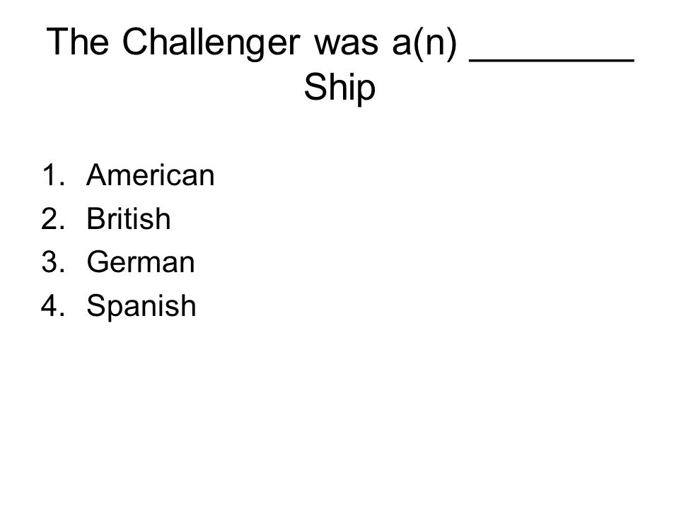 The Challenger was a(n) ________ Ship 1.American 2.British 3.German 4.Spanish