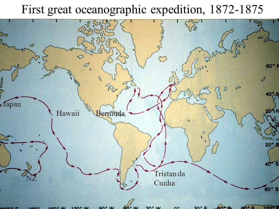 First great oceanographic expedition, 1872-1875 Bermuda Tristan da Cunha NZ Japan Hawaii