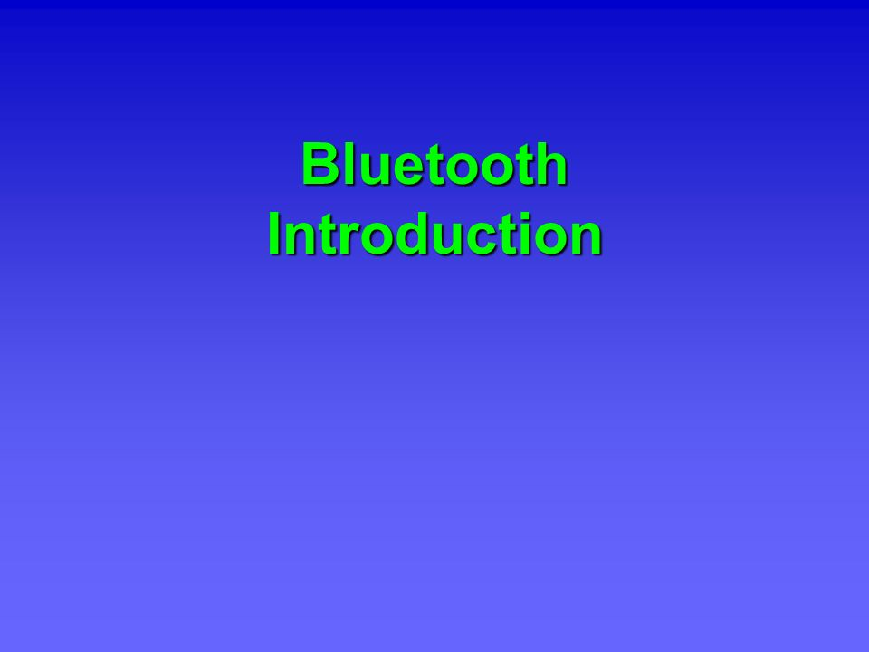 AGENDA Bluetooth Introduction Bluetooth Introduction Future of Bluetooth Future of Bluetooth Market Overview Market Overview Chipset & Module Trend Chipset & Module Trend Conclusion Conclusion