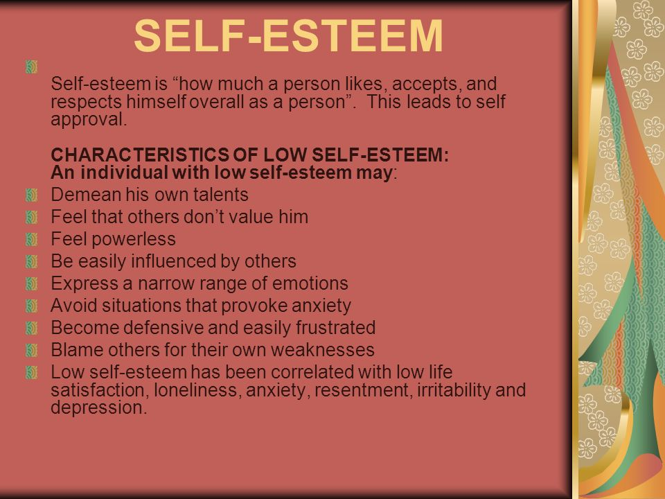 SELF-ESTEEM Self-esteem is how much a person likes, accepts, and respects himself overall as a person.