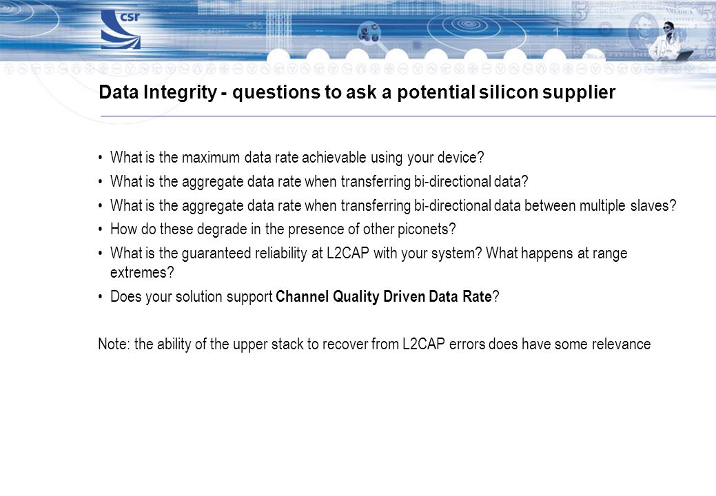 Data Integrity - questions to ask a potential silicon supplier What is the maximum data rate achievable using your device? What is the aggregate data