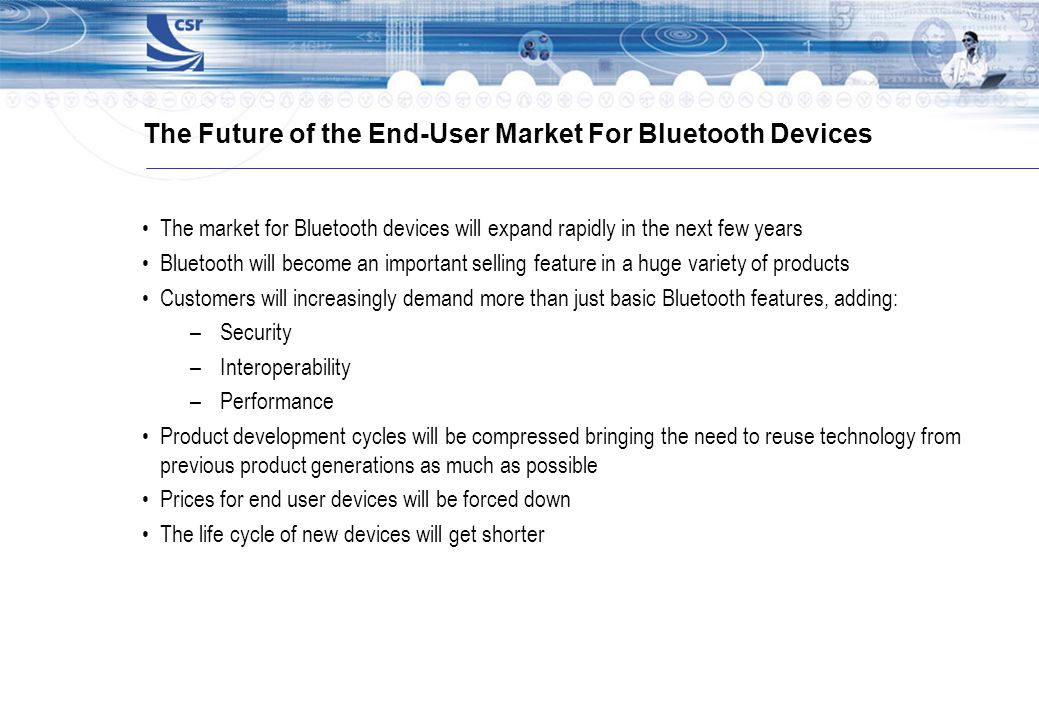 The Future of the End-User Market For Bluetooth Devices The market for Bluetooth devices will expand rapidly in the next few years Bluetooth will beco