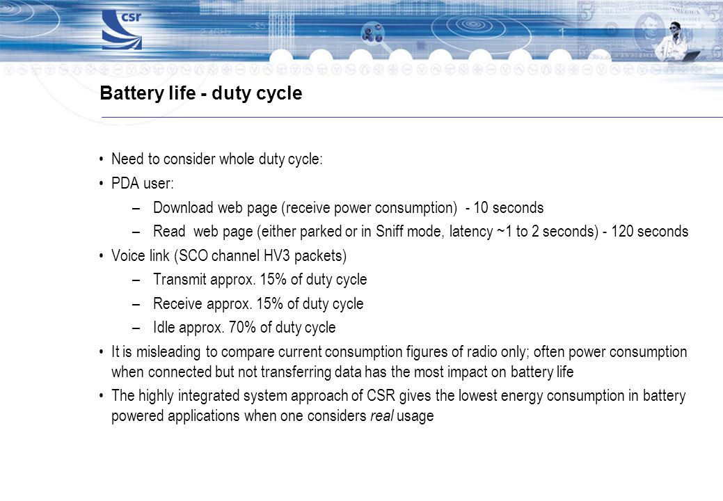 Battery life - duty cycle Need to consider whole duty cycle: PDA user: –Download web page (receive power consumption) - 10 seconds –Read web page (eit