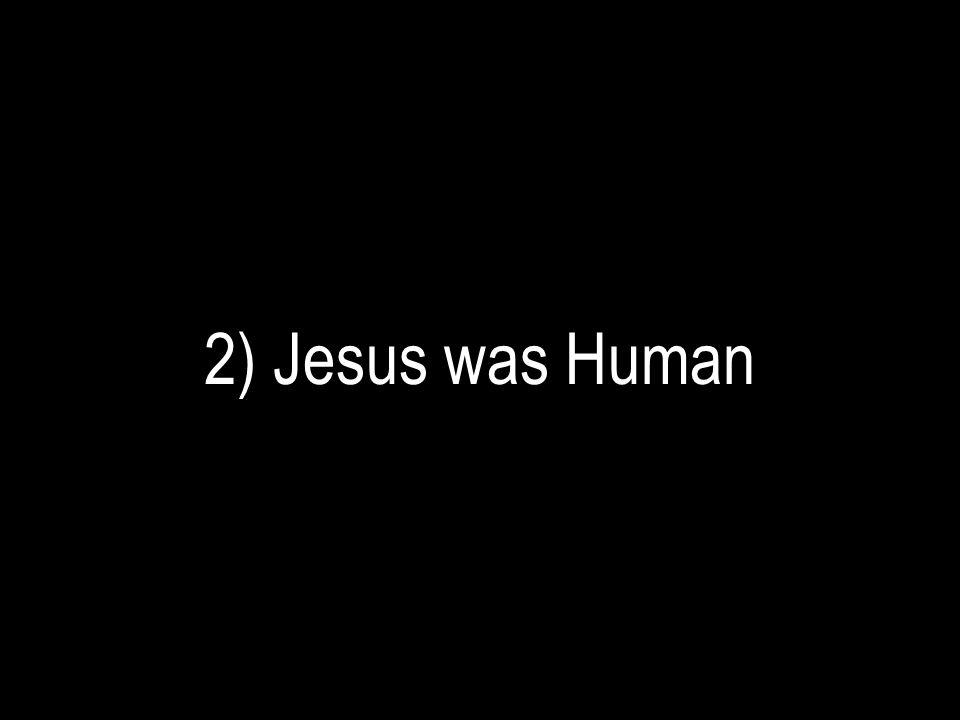 2) Jesus was Human