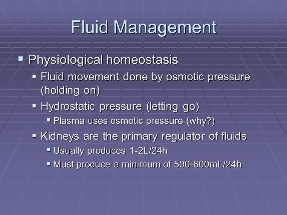 Fluid Management Physiological homeostasis Physiological homeostasis Fluid movement done by osmotic pressure (holding on) Fluid movement done by osmot