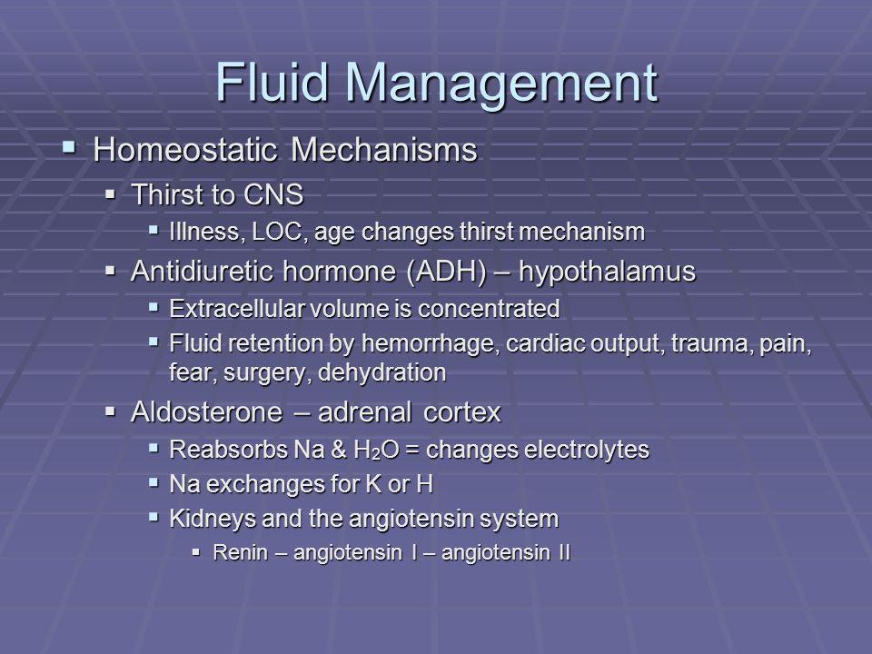 Fluid Management Homeostatic Mechanisms Homeostatic Mechanisms Thirst to CNS Thirst to CNS Illness, LOC, age changes thirst mechanism Illness, LOC, ag