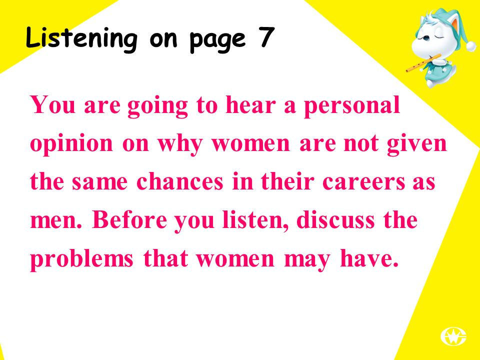 Listening on page 7 You are going to hear a personal opinion on why women are not given the same chances in their careers as men.