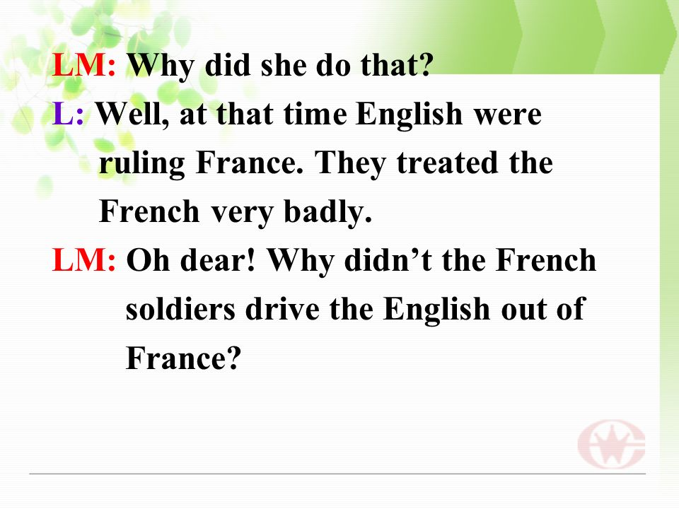 LM: Why did she do that. L: Well, at that time English were ruling France.