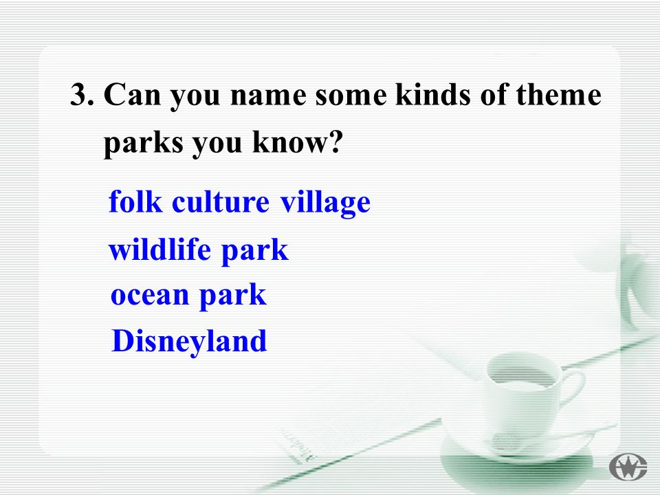 3. Can you name some kinds of theme parks you know.