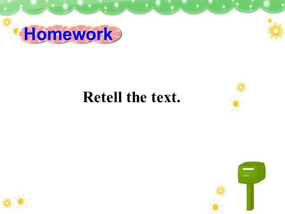 Retell the text. Homework