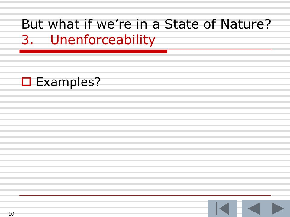 10 But what if were in a State of Nature? 3.Unenforceability Examples?