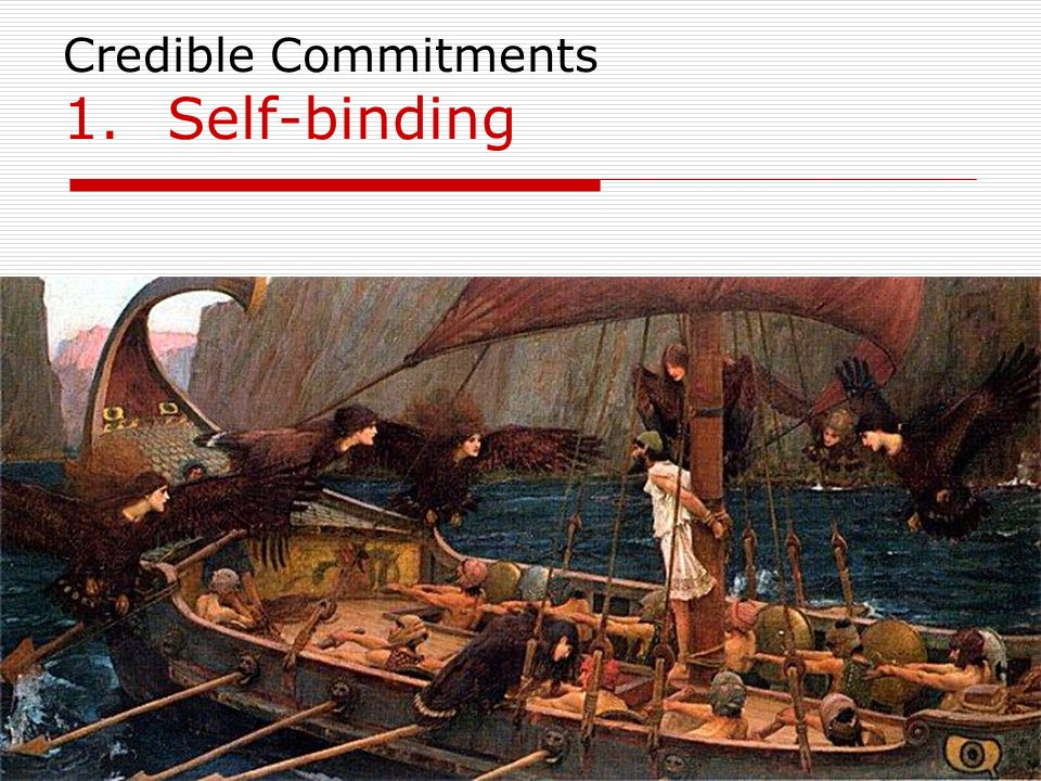 13 Credible Commitments 1.Self-binding