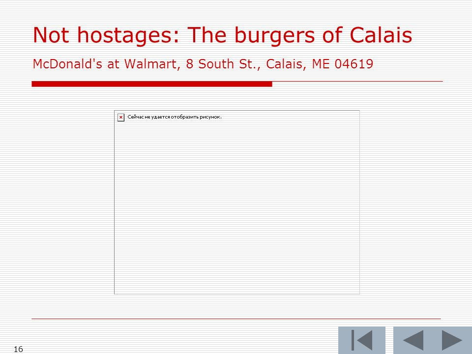 16 Not hostages: The burgers of Calais McDonald s at Walmart, 8 South St., Calais, ME 04619