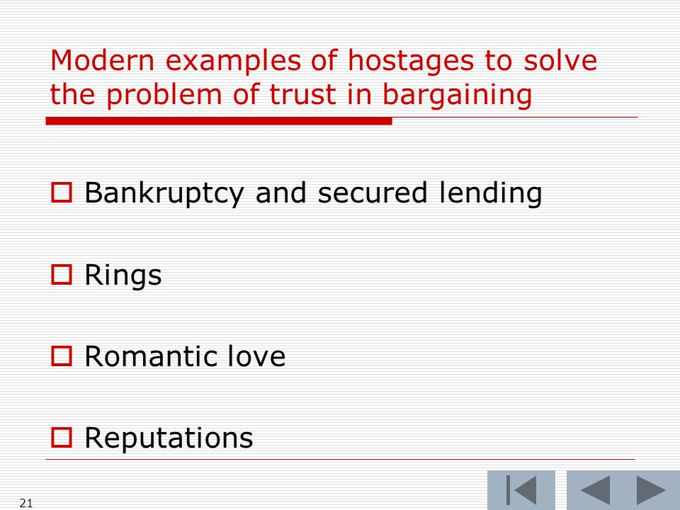 21 Modern examples of hostages to solve the problem of trust in bargaining Bankruptcy and secured lending Rings Romantic love Reputations
