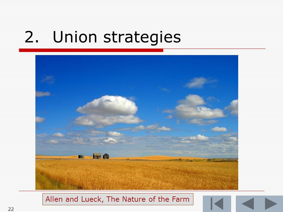 22 2.Union strategies Allen and Lueck, The Nature of the Farm