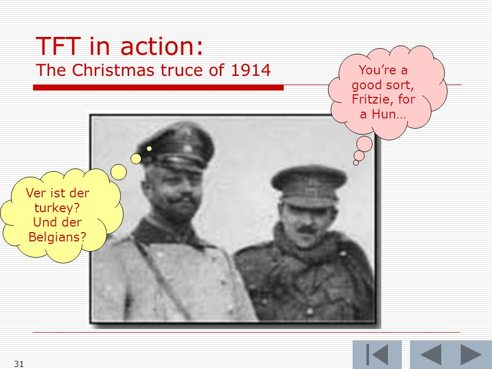31 TFT in action: The Christmas truce of 1914 Youre a good sort, Fritzie, for a Hun… Ver ist der turkey.