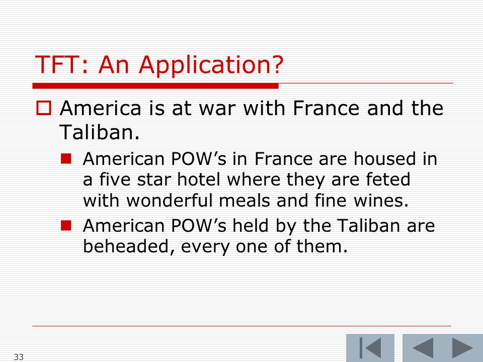 33 TFT: An Application. America is at war with France and the Taliban.