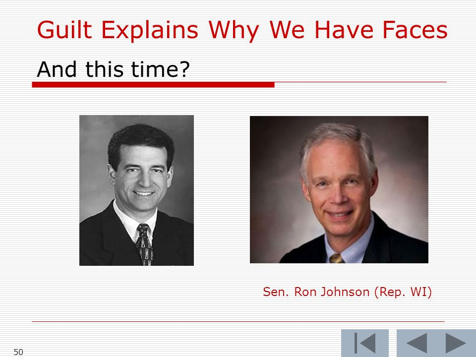 50 Guilt Explains Why We Have Faces And this time Sen. Ron Johnson (Rep. WI)