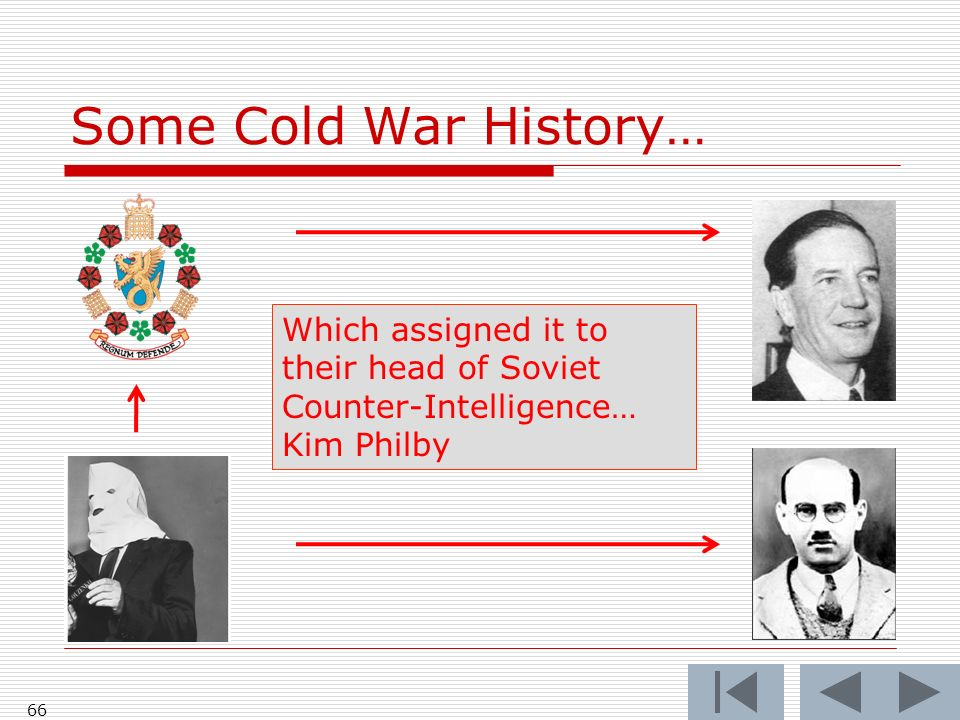 Some Cold War History… 66 Which assigned it to their head of Soviet Counter-Intelligence… Kim Philby