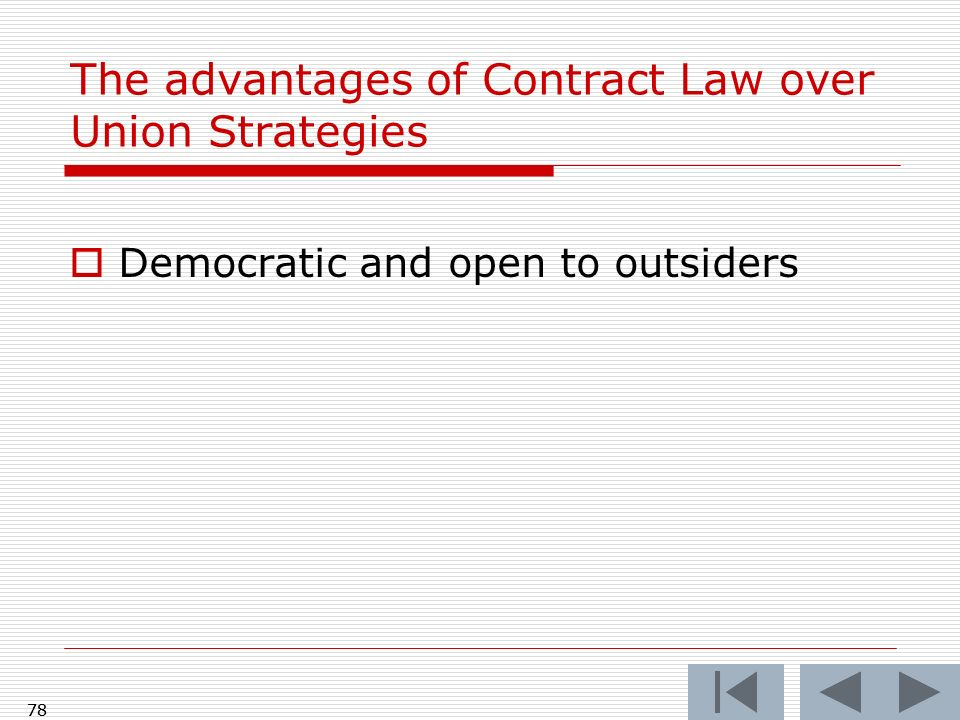 78 The advantages of Contract Law over Union Strategies Democratic and open to outsiders 78