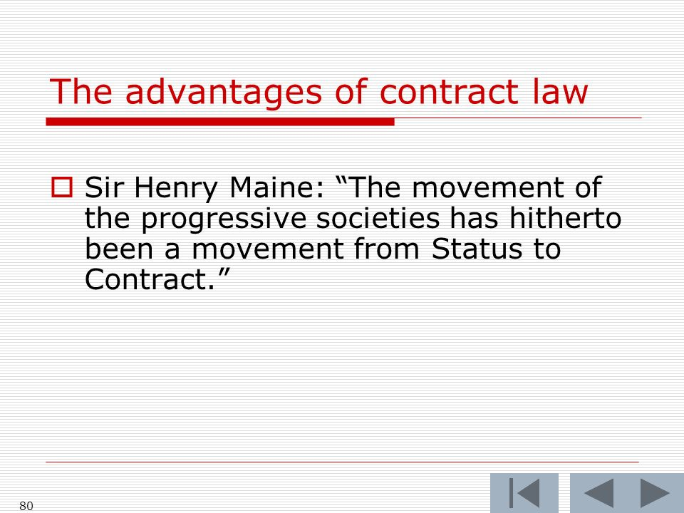80 The advantages of contract law Sir Henry Maine: The movement of the progressive societies has hitherto been a movement from Status to Contract.