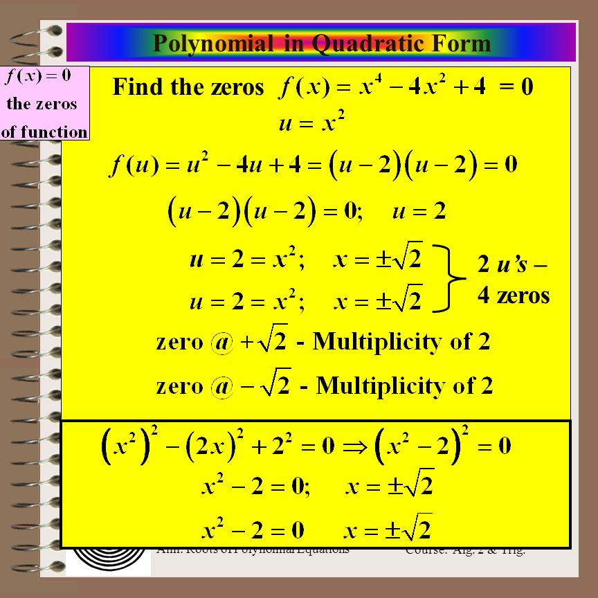 Aim: Roots of Polynomial Equations Course: Alg. 2 & Trig. Polynomial in Quadratic Form Find the zeros= 0 2 us – 4 zeros