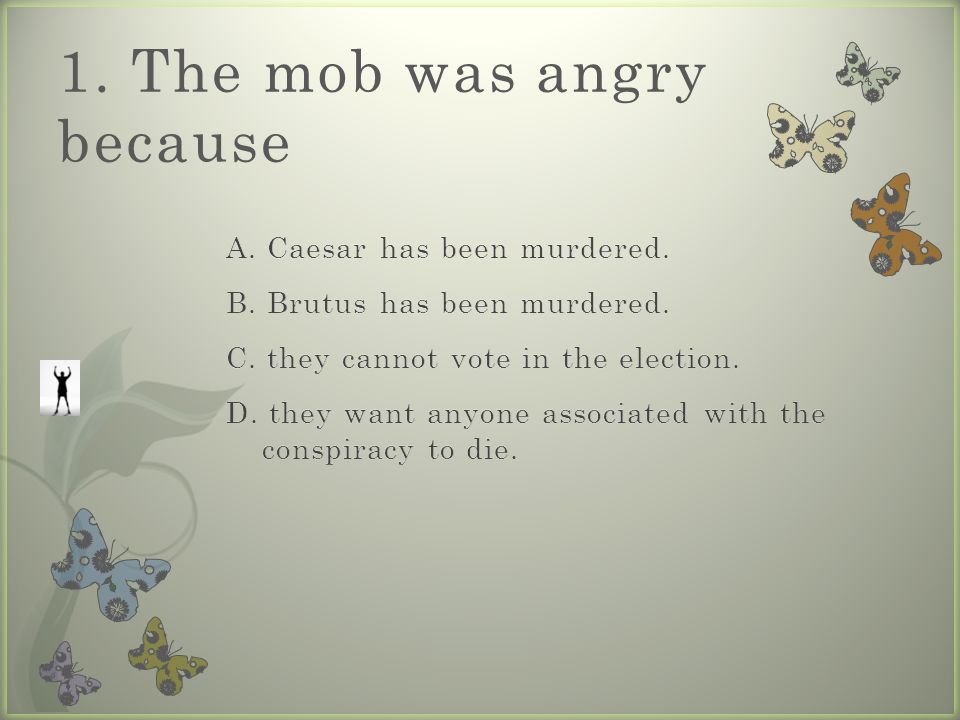 1. The mob was angry because