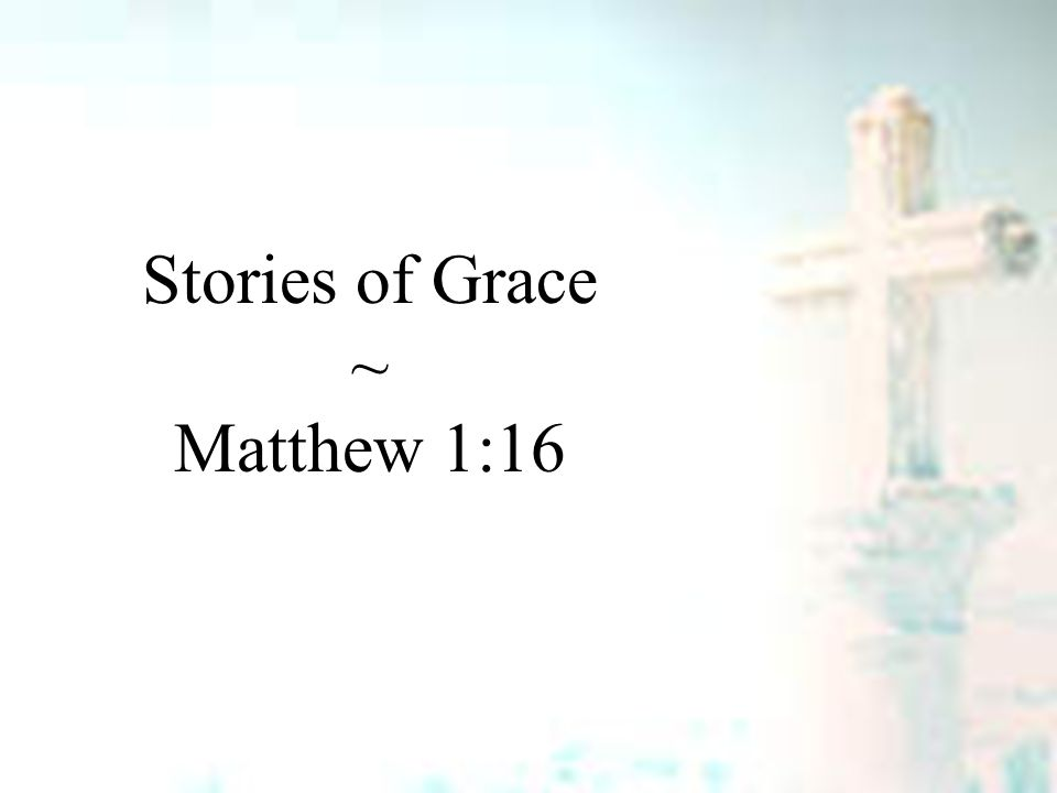 Stories of Grace ~ Matthew 1:16