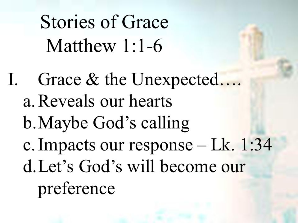 Stories of Grace Matthew 1:1-6 I.Grace & the Unexpected….