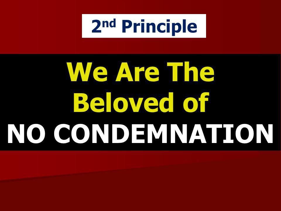 We Are The Beloved of NO CONDEMNATION 2 nd Principle