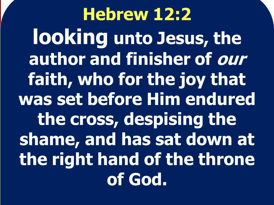 O.T. Example Hebrew 12:2 looking unto Jesus, the author and finisher of our faith, who for the joy that was set before Him endured the cross, despisin