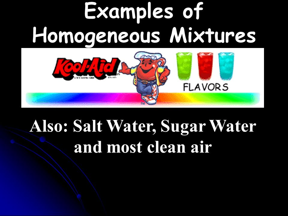 Homogeneous Mixture mixture made up of ONLY 1 phase (uniform throughout)