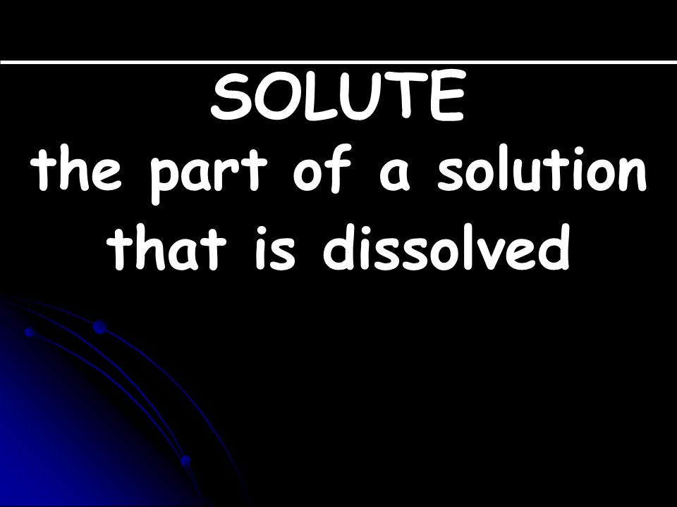 Solutions are made up of two parts Solute Solvent