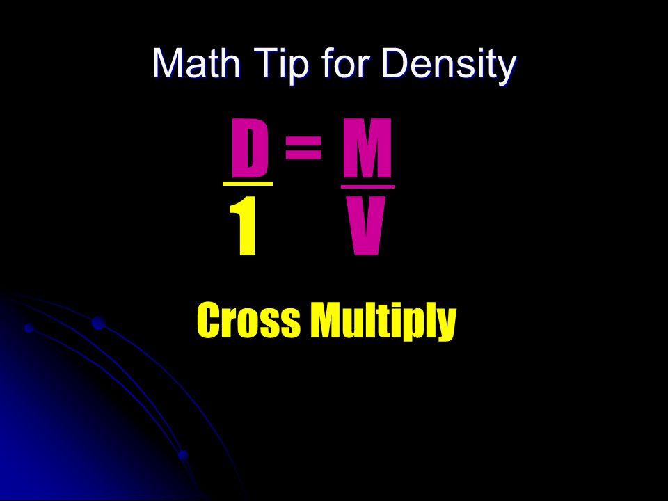 Density Density = mass volume D = M V