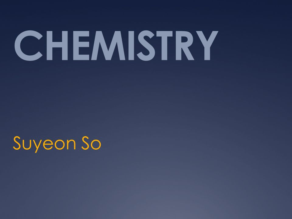 CHEMISTRY Suyeon So
