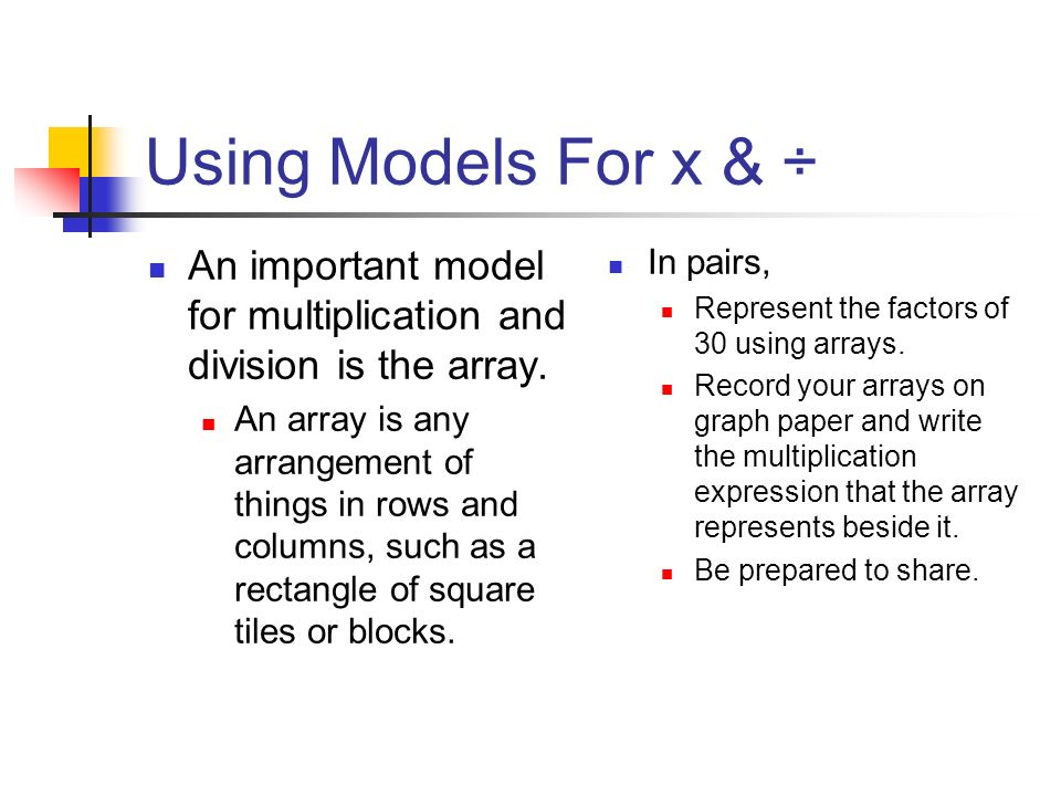 Using Models For x & ÷ An important model for multiplication and division is the array.