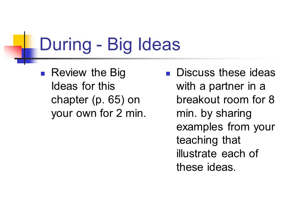 During - Big Ideas Review the Big Ideas for this chapter (p. 65) on your own for 2 min. Discuss these ideas with a partner in a breakout room for 8 mi
