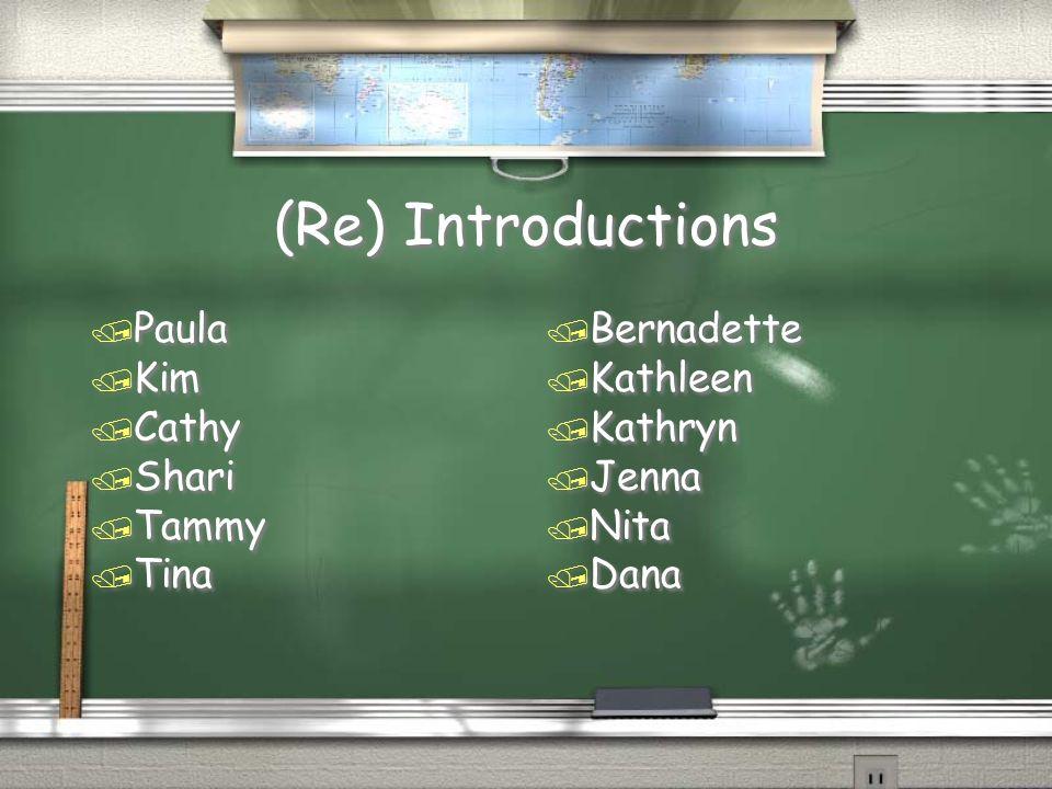 (Re) Introductions / Paula / Kim / Cathy / Shari / Tammy / Tina / Paula / Kim / Cathy / Shari / Tammy / Tina / Bernadette / Kathleen / Kathryn / Jenna / Nita / Dana
