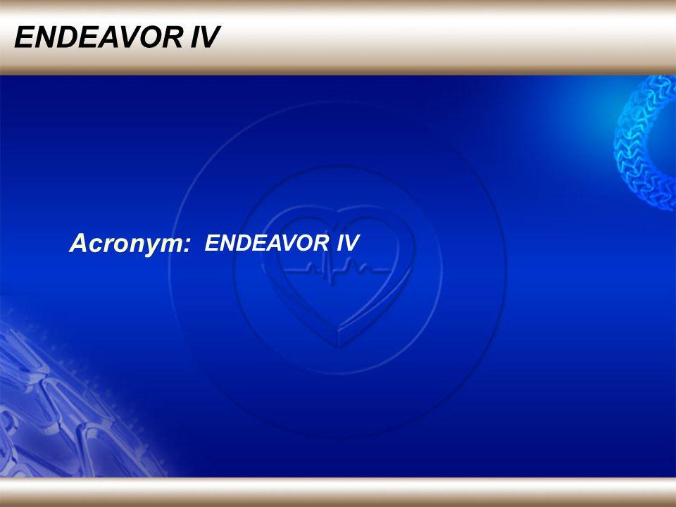 ENDEAVOR IV Acronym: ENDEAVOR IV