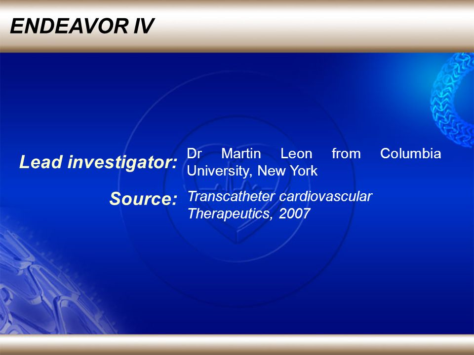 Lead investigator: Dr Martin Leon from Columbia University, New York Source: Transcatheter cardiovascular Therapeutics, 2007