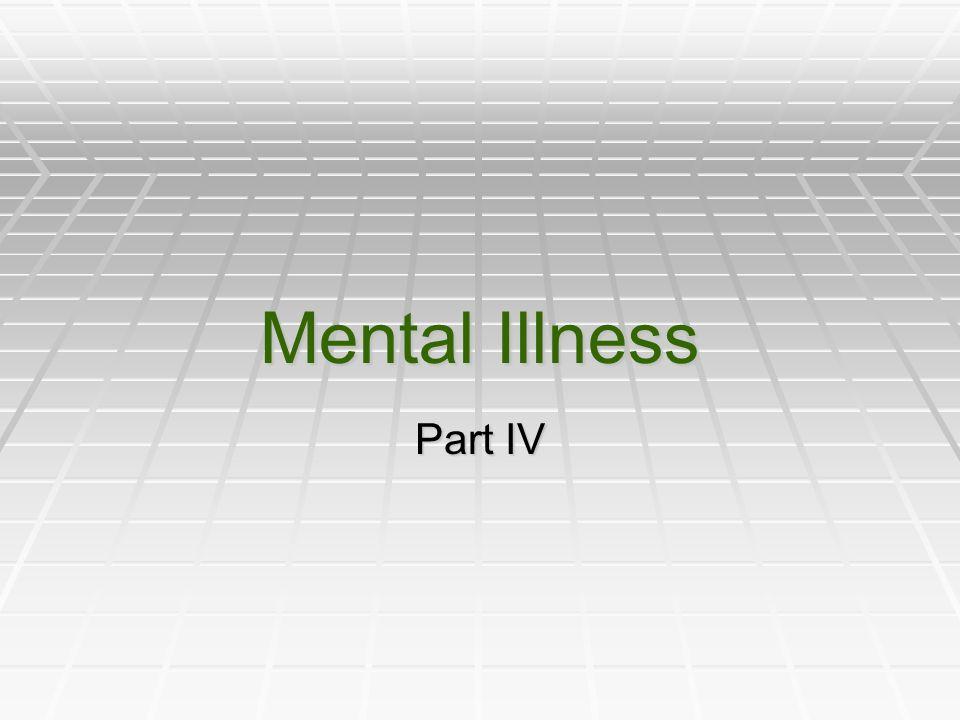 Mental Illness Part IV