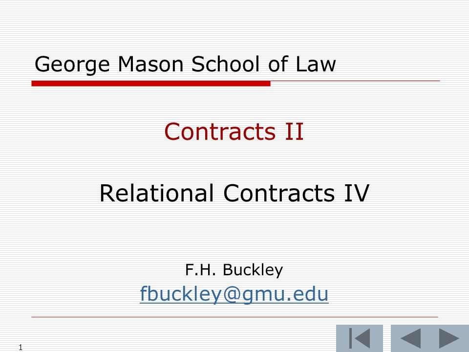 1 George Mason School of Law Contracts II Relational Contracts IV F.H. Buckley fbuckley@gmu.edu