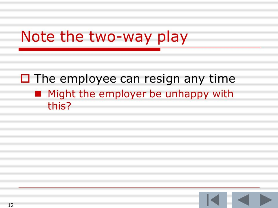 Note the two-way play The employee can resign any time Might the employer be unhappy with this 12