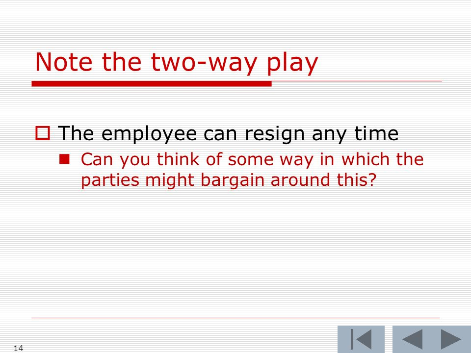 Note the two-way play The employee can resign any time Can you think of some way in which the parties might bargain around this.